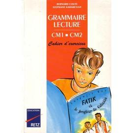 Grammaire Lecture Cm1-Cm2 - Cahier D'exercices de Bernard Cout�