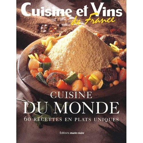 Cuisine du monde 60 recettes en plats uniques de claire marie - Recettes cuisine du monde ...