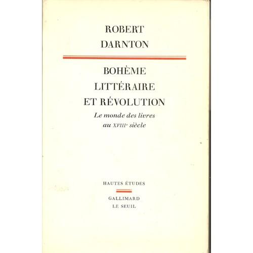 Boheme Litteraire Et Revolution Le Monde Des Livres Au Xviiie Siecle