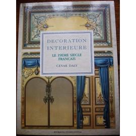 Decoration Interieure : Le 19 Eme Siecle Francais de C�sar Daly