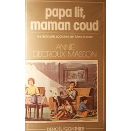 Papa Lit, Maman Coud, Les Manuels Scolaires En Bleu Et Roses. Deno�l Gonthier,1979 de Decroux-Masson Annie