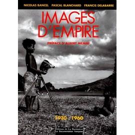 Images D'empire - 1930-1960, Trente Ans De Photographies Officielles Sur L'afrique Fran�aise de Nicolas Bancel