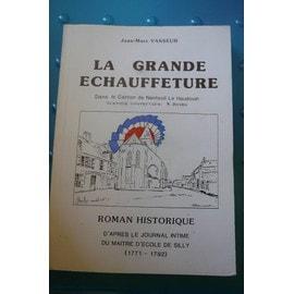 La Grande �chauffeture - D'apr�s Le Journal Intime Du Ma�tre D'�cole De Silly Pierre-Louis Delahaye, 1771-1792 de pierre-louis delahaye