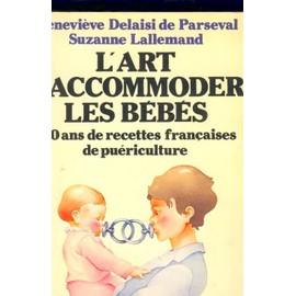 L'art D'accommoder Les Bébés - 100 Ans De Recettes Françaises De Puériculture   de Geneviève Delaisi De Parseval