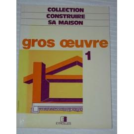 Collection construire sa maison gros oeuvre 1 de jean delefosse format beau livre - Construire sa maison prix gros oeuvre ...
