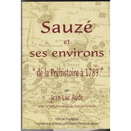 Sauz� Et Ses Environs - De La Pr�histoire � 1789 de pascal desbois