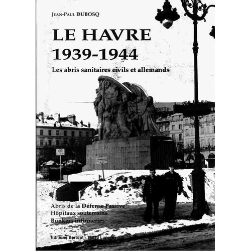 le havre 1939 1944 abris de la d fense passive h pitaux souterrains bunkers infirmeries de. Black Bedroom Furniture Sets. Home Design Ideas