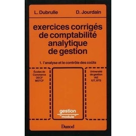 Exercices Corrig�s De Comptabilit� Analytique De Gestion Tome 1 - L'analyse Et Le Contr�le Des Co�ts de Louis Dubrulle