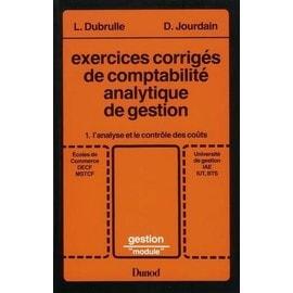 Exercices Corrig�s De Comptabilit� Analytique De Gestion Tome 1 - L'analyse Et Le Contr�le Des Co�ts de Louis Dubrulle