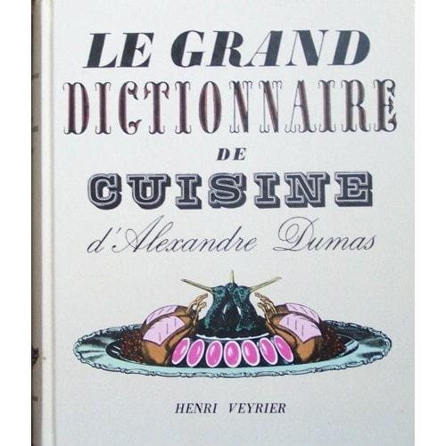 le grand dictionnaire de cuisine de alexandre dumas