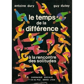 Le Temps De La Difference . A La Rencontre Des Solitudes de Dury Antoine / Dutey Guy
