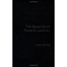Dynamics Of Property Location - Value And The Factors Which Drive The Location Of Shops, Offices And Other Land Uses de Russell Schiller