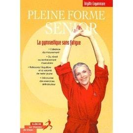 Pleine Forme Senior - La Gymnastique Sans Fatigue de Brigitte Engammare