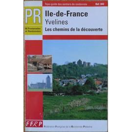 Ile-De-France, Yvelines - 24 Circuits De Petite Randonn�e, 36 Randonn�es D'une Journ�e, Entre Deux Gares, Itin�raires De Week-End de F�d�ration Fran�aise De La Randonn�e P�destre