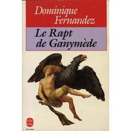 Le Rapt De Ganym�de de dominique fernandez