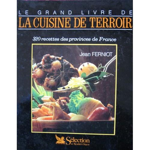 Le grand livre de la cuisine de terroir de j ferniot - La cuisine des terroirs ...