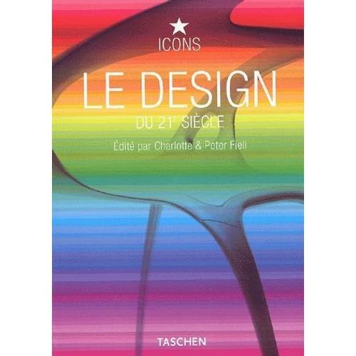 le design du 21 me si cle volume 2 de fiell charlotte peter format broch. Black Bedroom Furniture Sets. Home Design Ideas