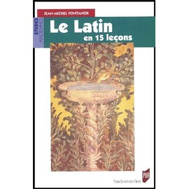 Le Latin En 15 Leçons - Grammaire Fondamentale Exercices Et Versions Corrigés Lexique Latin ...