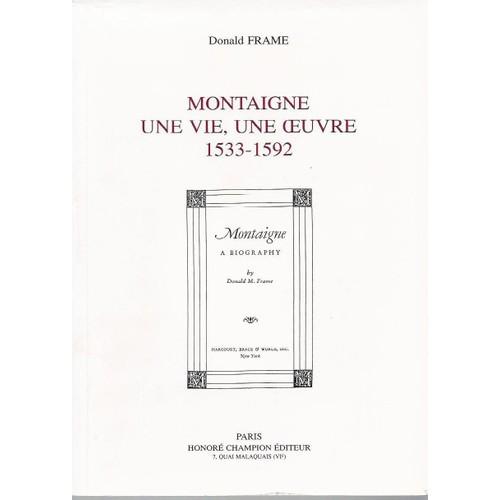 Montaigne - Une Vie, Une Oeuvre - 1533-1592 de donald frame