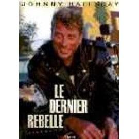 Le Dernier Rebelle - Johnny Hallyday de Johnny Hallyday
