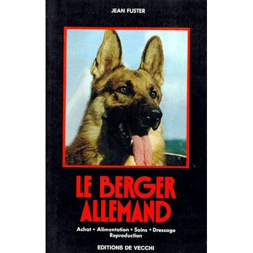 Le Berger Allemand - Achat, Alimentation, Soins, Dressage