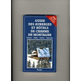 Guide Des Auberges Et H�tels De Charme En Montagne - France, Italie, Suisse, Autriche de b�n�dicte darblay