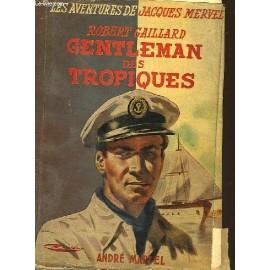 Gentleman Des Tropiques - Les Aventures De Jacques Mervel de robert gaillard