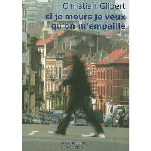 Gilbert Si Je Meurs Veux Qu On M Empaille Livre 1133906686 L Jpg