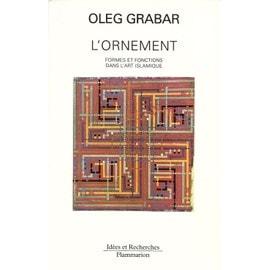 L'ornement - Formes Et Fonctions Dans L'art Islamique de Oleg Grabar
