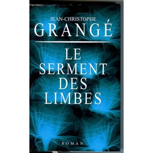 Le serment des limbes de grang jean christophe format broch - Dernier livre de jean christophe grange ...