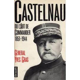 Castelnau Ou L'art De Commander - 1851-1944 de Yves Gras