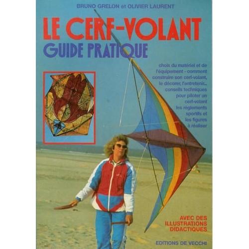 Le Cerf-volant : Guide pratique / Bruno Grelon et Olivier Laurent |