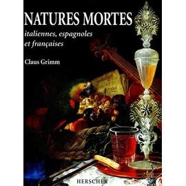 Natures Mortes - Italiennes, Espagnoles Et Fran�aises Au Xvii�me Et Xviii�me Si�cle de Claus Grimm