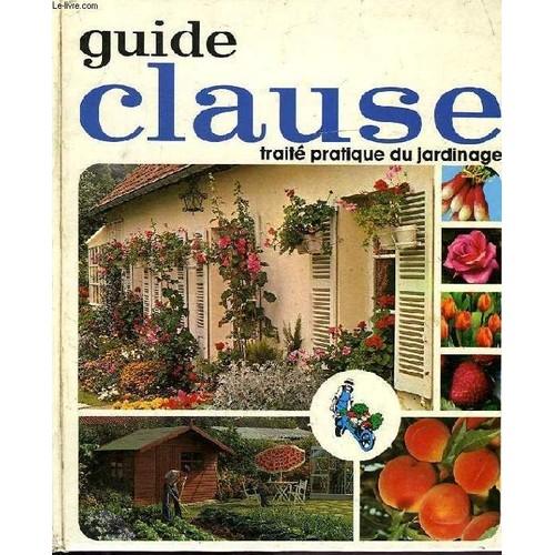 guide clause traite pratique du jardinage de l clause. Black Bedroom Furniture Sets. Home Design Ideas