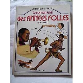 Le Roman Vrai Des Ann�es Folles. 1918 - 1930 de gilbert guilleminault