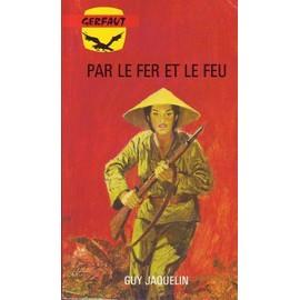 Par Le Fer Et Le Feu de GUY JAQUELIN