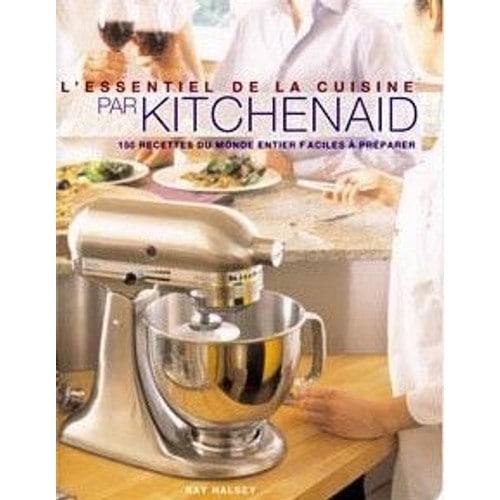 l 39 essentiel de la cuisine par kitchenaid de halsey kay format beau livre. Black Bedroom Furniture Sets. Home Design Ideas