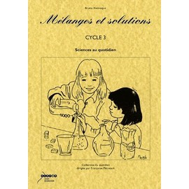 M�langes Et Solutions Cycle 3 - Sciences Au Quotidien de Bruno Hennoque