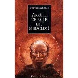 Arr�te De Faire Des Miracles ! - R�cits Parall�les de Jean-Olivier H�ron