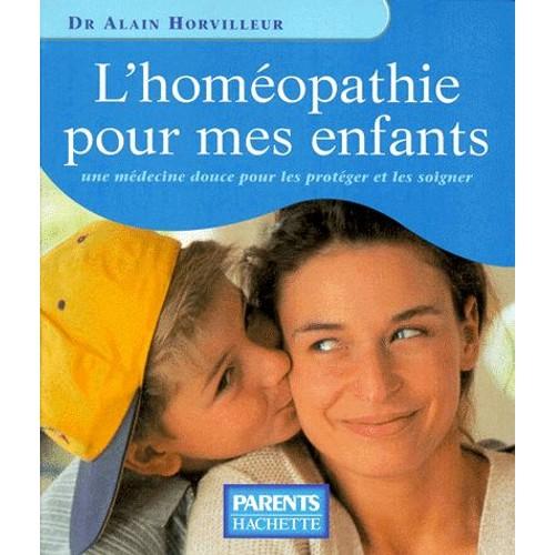l 39 homeopathie pour mes enfants une m decine douce pour les prot ger et les soigner de alain. Black Bedroom Furniture Sets. Home Design Ideas