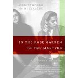 In The Rose Garden Of The Martyrs : A Memoir Of Iran de Christopher D