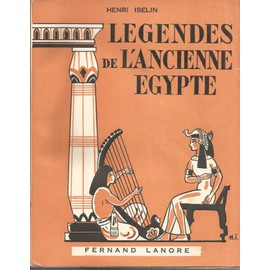 Legendes De L'ancienne Egypte Au Pays Des Pharaons de henri iselin