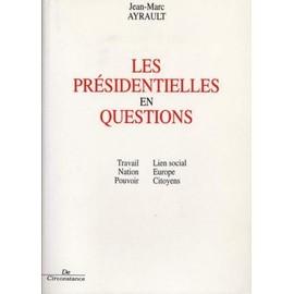 Les Pr�sidentielles En Questions - Travail, Nation, Pouvoir, Lien Social, Europe, Citoyens de jean-marc ayrault