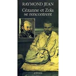 C�zanne Et Zola Se Rencontrent de Raymond Jean