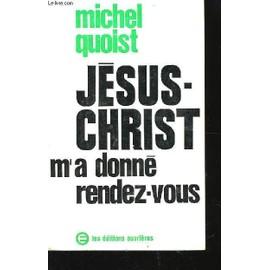 J�sus-Christ M'a Donn� Rendez-Vous de michel quoist