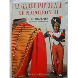 La Garde Imp�riale De Napol�on Iii de Delp�rier, Louis