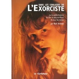 Dans Les Coulisses De L'exorciste Ou La Petite Histoire Du Film Le Plus Terrifiant De Tous Les Temps de bernard achour