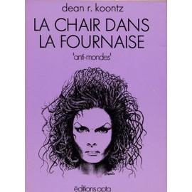 La Chair Dans La Fournaise de KOONTZ, DEAN R.