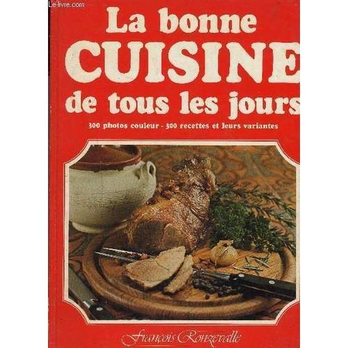 La bonne cuisine de tous les jours 300 photos couleur 300 recettes et leurs variantes de - Cuisine de tous les jours recettes ...