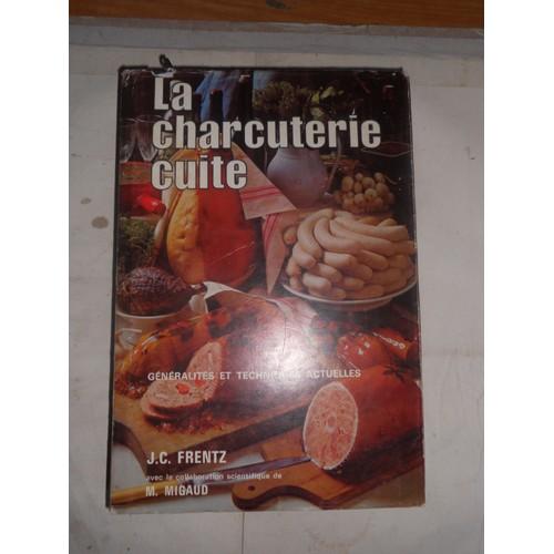 La charcuterie cuite g n ralit s et techniques actuelles - Livre technique cuisine professionnel ...